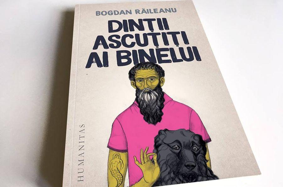 Dinții ascuțiți ai binelui – Bogdan Răileanu